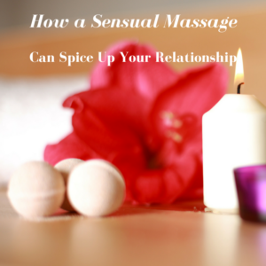 how a sensual massage can spice up your relationship